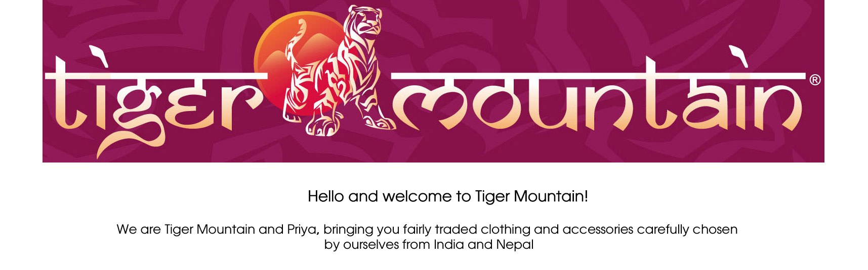 Welcome to Tiger Mountain, suppliers of fairly traded clothing and accessories from India and Nepal